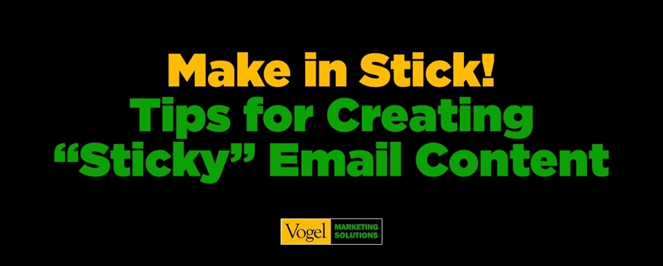 "Make in Stick! Tips for Creating ""Sticky"" Emiail Content"
